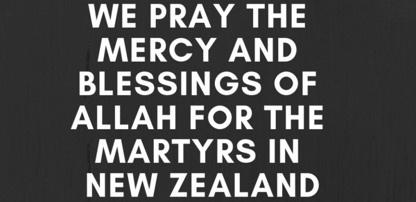 WE PRAY THE MERCY AND BLESSINGS OF ALLAH FOR THE MARTYRS IN NEW ZEALAND